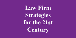 Law Firm Strategies for the 21st Century